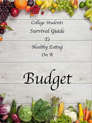 College Students Survival Guide to Healthy Eating on a Budget