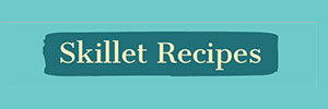 Skillet Recipes
