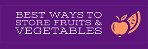 Best Ways to Store Fruits & Vegetables